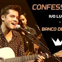 Confessions | Ivo Lucas - Banco de Ja...