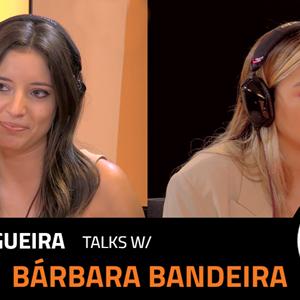 EP.4 | INÊS NOGUEIRA x BÁRBARA BANDEIRA