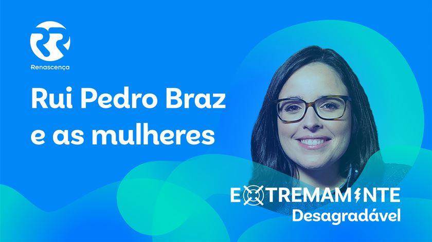 Rui Pedro Braz e as Mulheres - Extremamente Desagradável