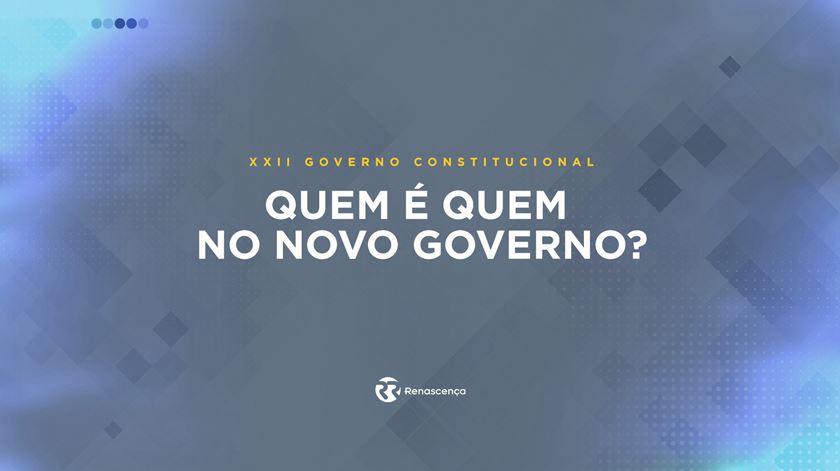 Quem é quem no novo Governo?