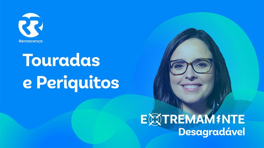 Touradas e periquitos - Extremamente Desagradável