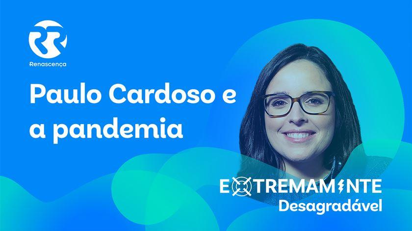 Paulo Cardoso e a pandemia - Extremamente Desagradável