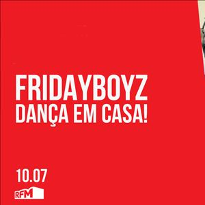 FRIDAYBOYZ - Dança em Casa 15 - Os Bosses do RFM SOMNII - 10 JULHO 2020
