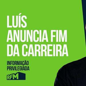 RFM - Informação Privilegiada: LUÍS ANUNCIA FIM DA CARREIRA
