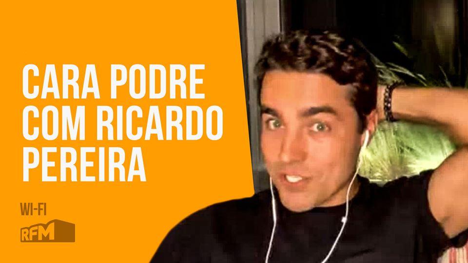 CARA PODRE com Ricardo Pereira