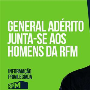 RFM - Informação Privilegiada: GENERAL ADÉRITO JUNTA-SE AOS HOMENS DA RFM