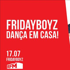 FRIDAYBOYZ - Dança em Casa 16 - RFM Summer Hits Weekend - 17 JULHO 2020