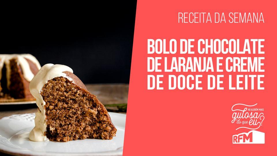 HÁ ALGUÉM MAIS GULOSA DO QUE EU? - BOLO DE CHOCOLATE DE LARANJA E CREME DE DOCE DE LEITE