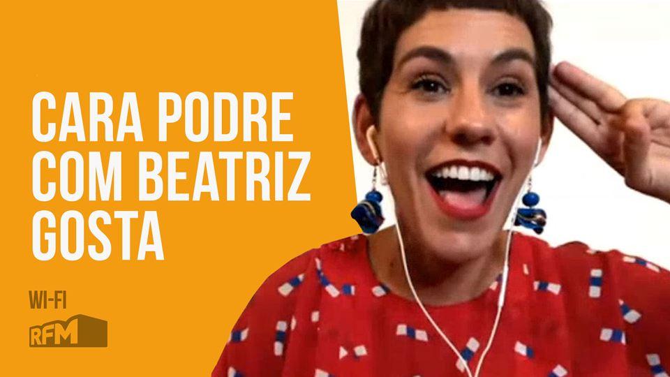 Cara Podre com Beatriz Gosta
