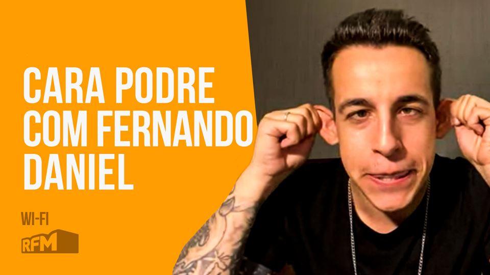 Cara Podre com Fernando Daniel