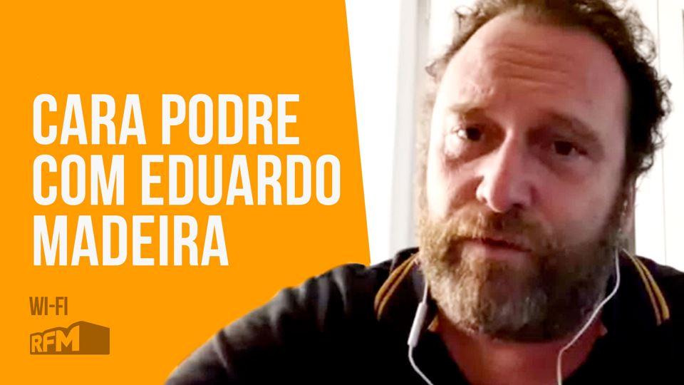 Cara Podre com Eduardo Madeira