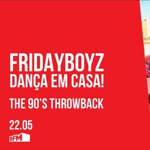 FRIDAYBOYZ - Dança em Casa 9 The 90's Throwback - 22 MAIO 2020