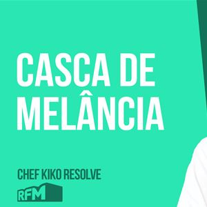 O CHEF KIKO RESOLVE - Casca de Melancia - 19 de JUNHO 2020