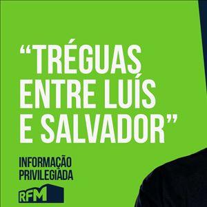 RFM - Informação Privilegiada: Tréguas entre Luís e Salvador