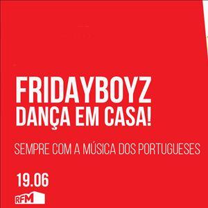 Fridayboyz - Dança em Casa 12 Sempre com a música dos portugueses -19 JUNHO 2020