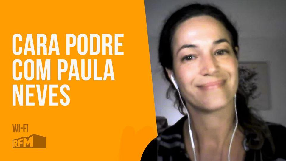 Cara Podre com Paula Neves