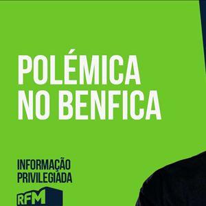 RFM - Informação Privilegiada: POLÉMICA NO BENFICA
