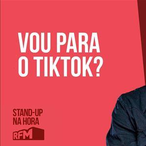 RFM - STANDUP NA HORA: VOU PARA O TIKTOK?