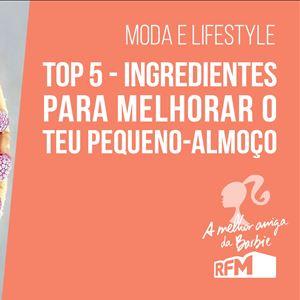 A melhor amiga da Barbie - Top 5 - Ingredientes Para Melhorar o teu Pequeno Almoço